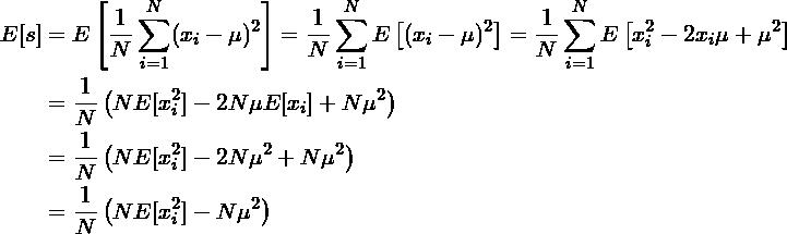 \begin{align*} E[s] &= E \left[\frac{1}{N}\sum_{i=1}^N(x_i - \mu)^2 \right] = \frac{1}{N} \sum_{i=1}^N E \left[(x_i - \mu)^2 \right] = \frac{1}{N} \sum_{i=1}^N E \left[x_i^2 - 2x_i \mu + \mu^2 \right]\\ &= \frac{1}{N} \left( N E[x_i^2] -2N \mu E[x_i] + N \mu^2 \right) \\ &= \frac{1}{N} \left( N E[x_i^2] -2N \mu^2 + N \mu^2 \right) \\ &= \frac{1}{N} \left( N E[x_i^2] -N \mu^2 \right) \\ \end{align*}