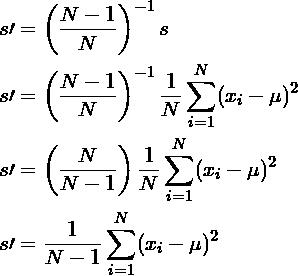 \begin{align*} s\prime &= \left ( \frac{N-1}{N} \right )^{-1} s\\ s\prime &= \left ( \frac{N-1}{N} \right )^{-1} \frac{1}{N}\sum_{i=1}^N(x_i - \mu)^2\\ s\prime &= \left ( \frac{N}{N-1} \right ) \frac{1}{N}\sum_{i=1}^N(x_i - \mu)^2\\ s\prime &= \frac{1}{N-1}\sum_{i=1}^N(x_i - \mu)^2\\ \end{align*}
